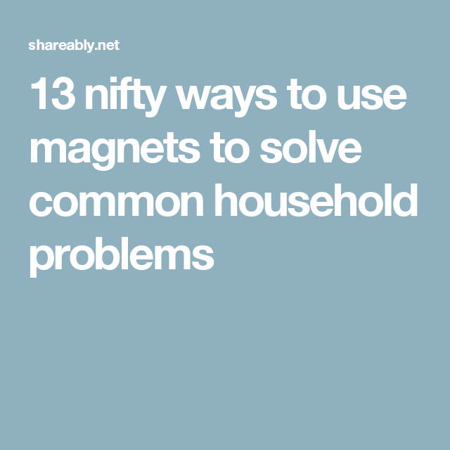 13 nifty ways to use magnets to solve common household problems