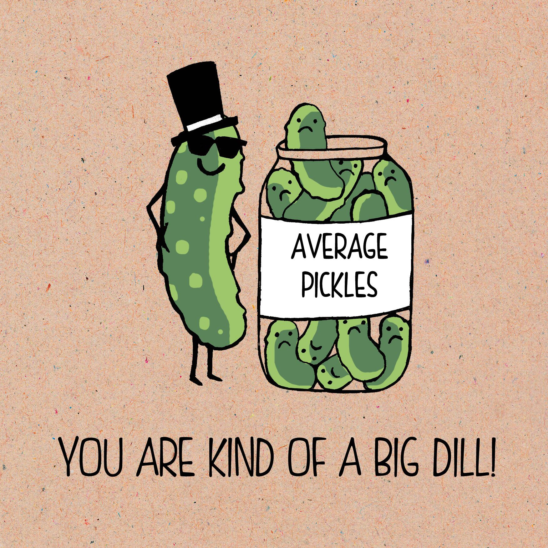 From our food pun range you are kind a big dill greeting card