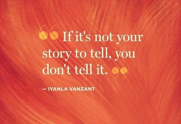 If It S Not Your Story To Tell You Don T Tell It And Don T