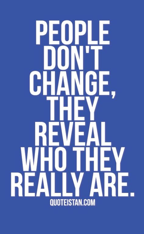 Very True True Colours Always Come Out People Dont Change True Colors Quotes