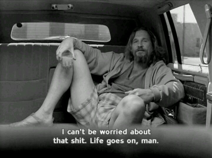Big Lebowsky The Big Lebowski Movie Quotes Life Goes On
