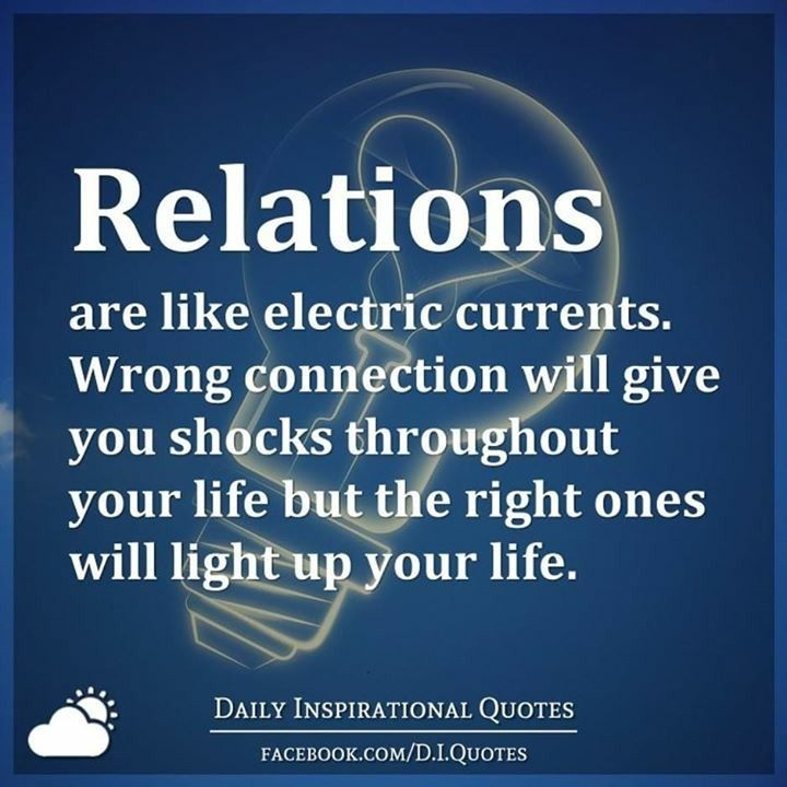 Relations Are Like Electric Currents Wrong Connection Will Give You Shocks Throughout Your Life But The R Daily Inspiration Quotes Inspirational Quotes Quotes