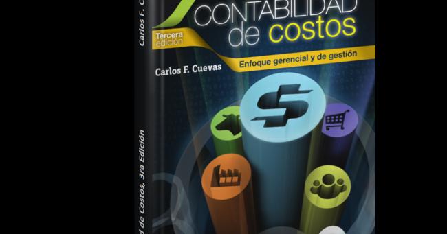 Contabilidad De Costos 3ra Edición Carlos F Cuevas Descargar Gratis Pdf Contabilidad De Costos 3 Contabilidad De Costos Contabilidad Contabilidad Gerencial