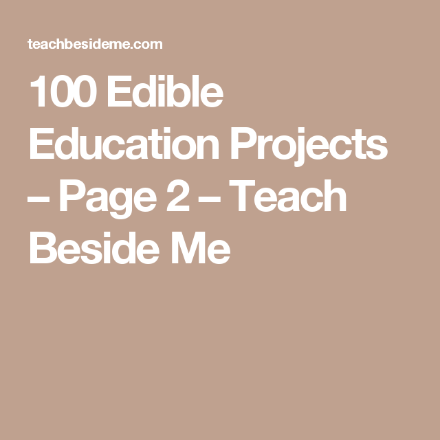 100 Edible Education Projects – Page 2 – Teach Beside Me