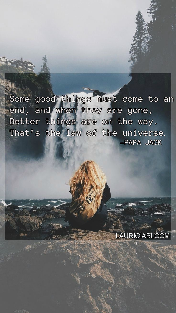 Some Good Things Must Come To An End And When They Are Gone Better