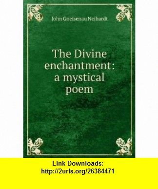 The Divine enchantment a mystical poem John Gneisenau Neihardt ,   ,  , ASIN: B0065UJEE2 , tutorials , pdf , ebook , torrent , downloads , rapidshare , filesonic , hotfile , megaupload , fileserve