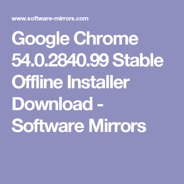 Google Chrome 54 0 2840 99 Stable Offline Installer Download