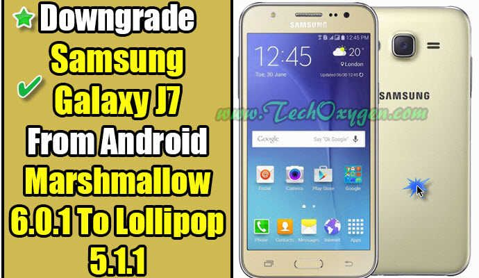 Downgrade Samsung Galaxy J7 From Android Marshmallow 6 0 1