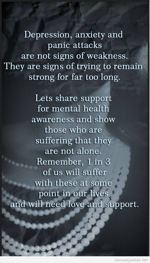 Depression, anxiety and panic attacks are not signs of weakness. They are signs of trying to remain strong for far too long.  Lets share support for mental health awareness and show those who are suffering that they are not alone. Remember, 1 in 3 of us will suffer with these at some point in our lives and will need that love and support.  Learn more about Uplifting-change through healing words @ www.upliftingchangethroughhealingwords.com
