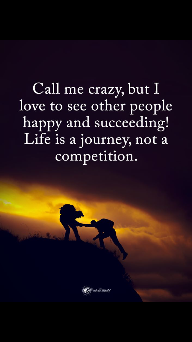 Life Is A Journey Not A Competition Good Life Quotes Feel Good Quotes My Life Quotes