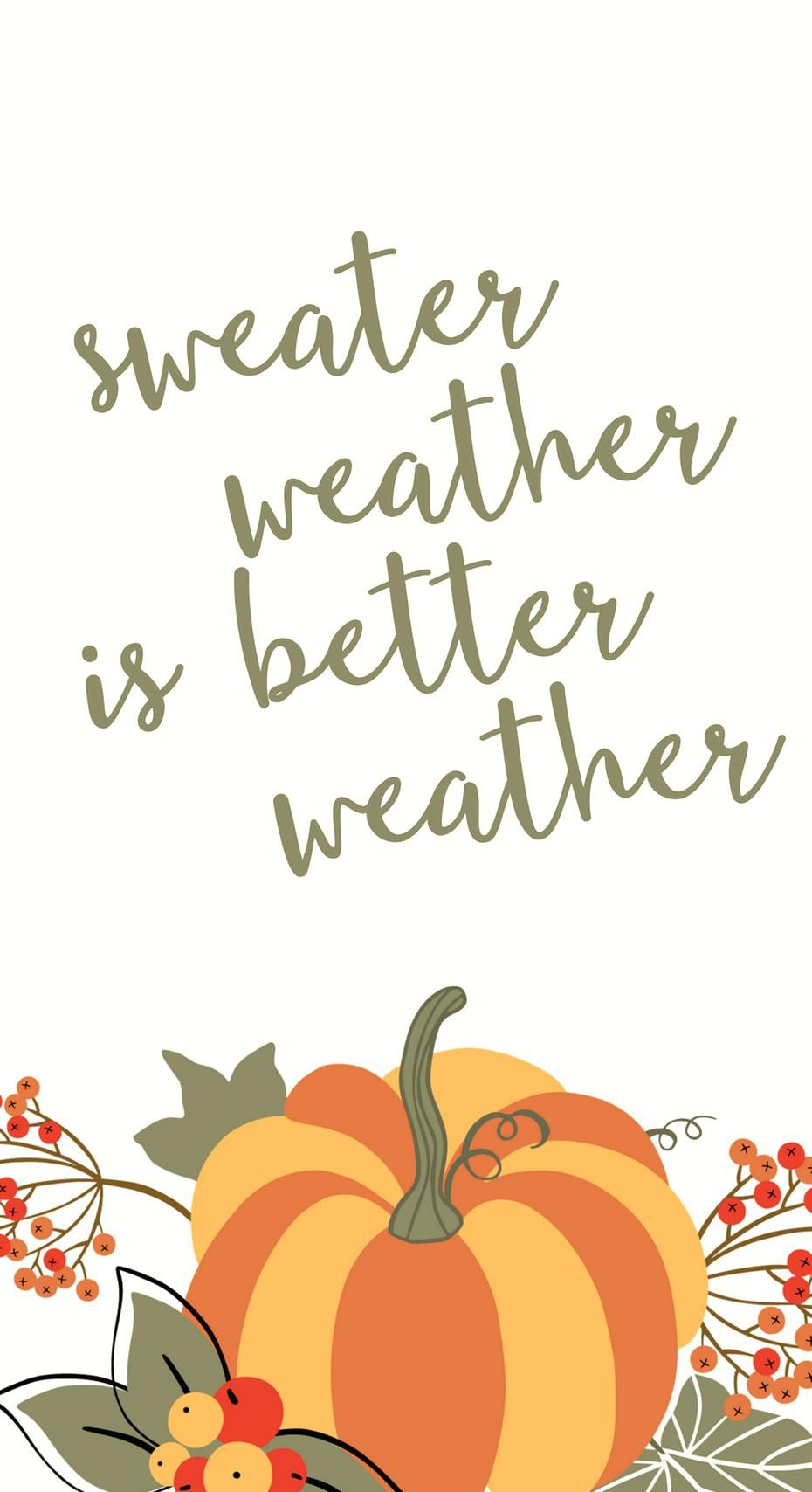 Fall Quotes For Your Phone Sweater Weather Is Better Weather October Smart Phone Wallpapers In 2020 Autumn Quotes Sweater Weather Better Weather