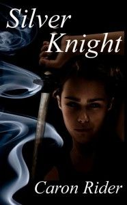Silver Knight .....   Book 1 of the Silver Series,  Young Adult Paranormal/Fantasy ...   by Caron Rider