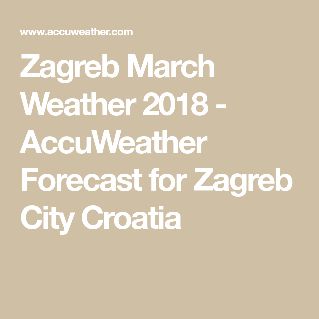 Zagreb March Weather 2018 Accuweather Forecast For Zagreb City Croatia Zagreb Croatia Weather