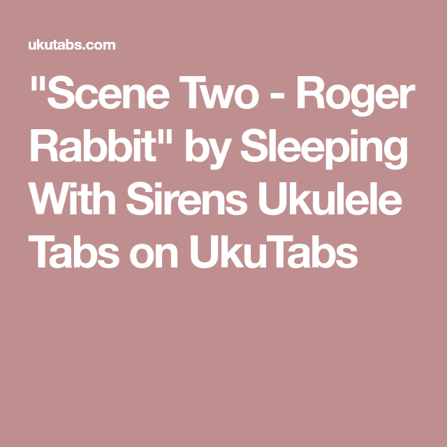 Scene Two Roger Rabbit By Sleeping With Sirens Ukulele Tabs On