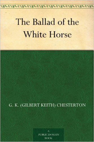 The Ballad of the White Horse - Kindle edition by G. K. (Gilbert Keith) Chesterton. Reference Kindle eBooks @ AmazonSmile.