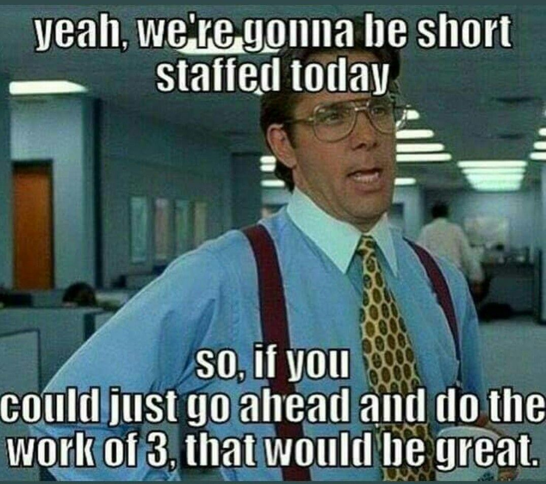 Short Staffed Overworked Work Humor Work Memes Nurse Humor