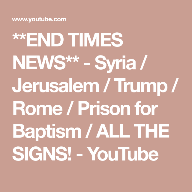 END TIMES NEWS** - Syria / Jerusalem / Trump / Rome / Prison for