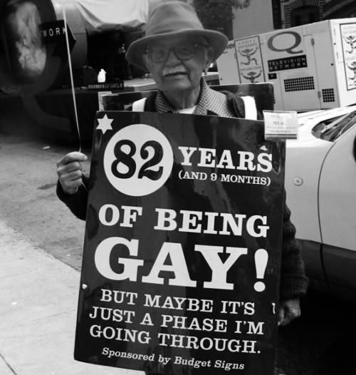 82 years (and 9 months) of being GAY! But maybe it's just a phase I'm going through. I love this!
