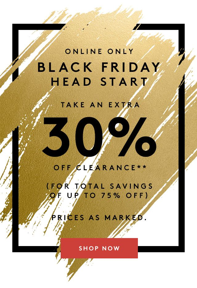 Online Only Black Friday Head Start Take An Extra 30 Off Clearance For Total Savings Of Up To 7 Black Friday Weekend Black Friday Black Friday Design