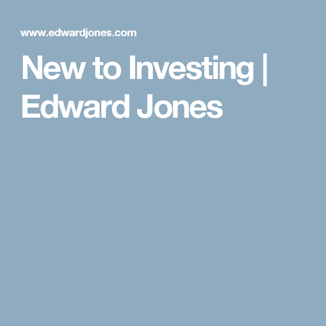 New To Investing Edward Jones Investing Edwards Jones Business Finance