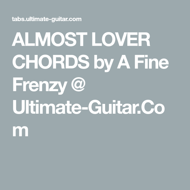 ALMOST LOVER CHORDS by A Fine Frenzy @ Ultimate-Guitar.Com | Sing ...