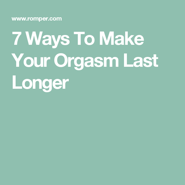How To Make Your Orgasm Last Longer