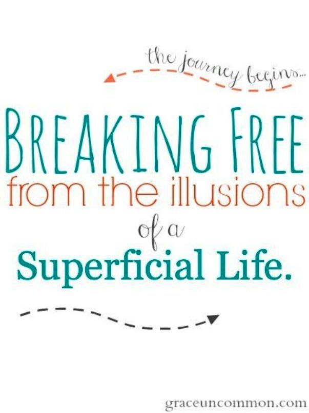 Breaking Free From The Illusions Of A Superficial Life. The Journey  Beginsu2026. Break FreePositive Inspirational QuotesSuperficial ...