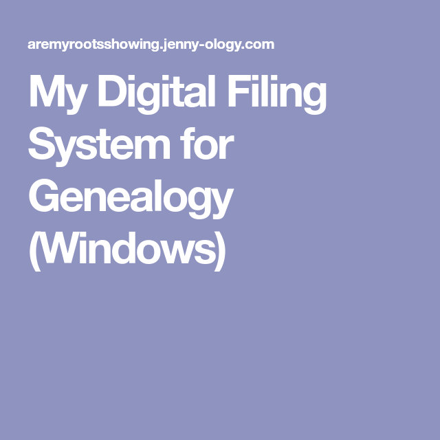 my digital filing system for genealogy  windows