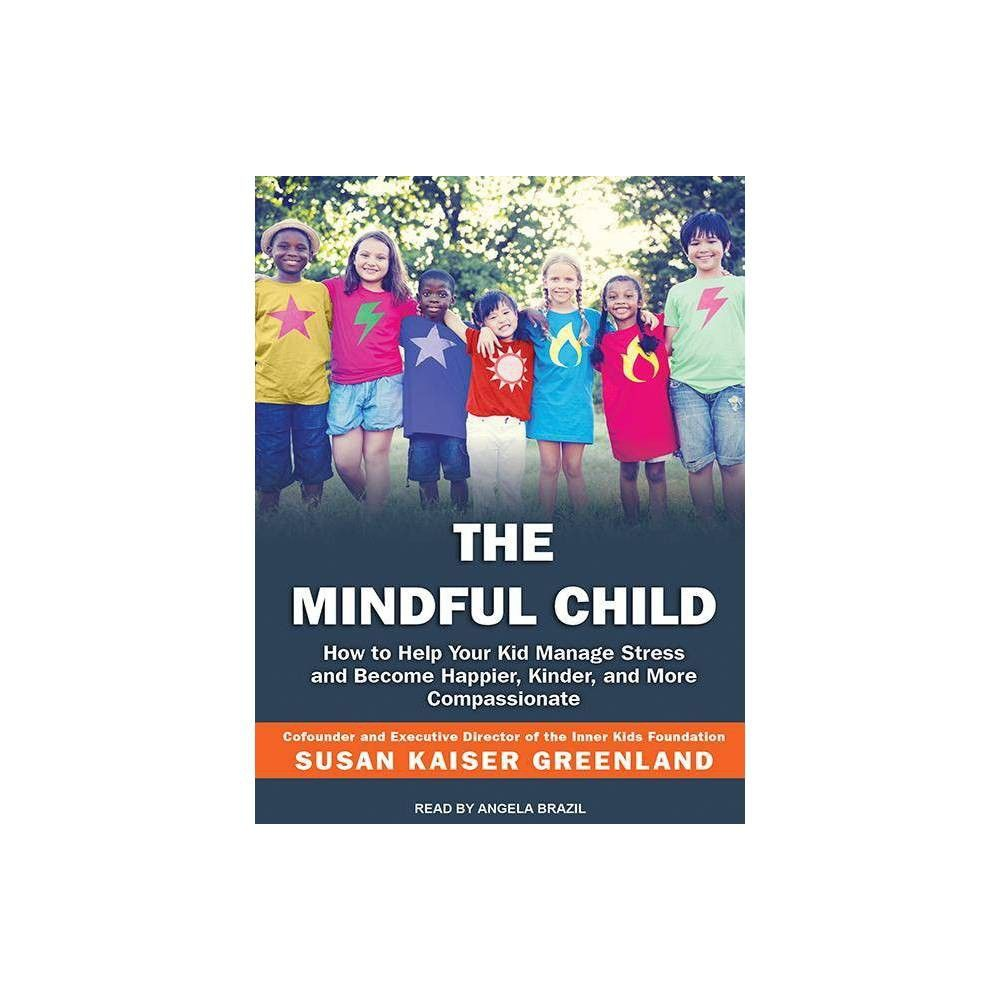 The Mindful Child >> The Mindful Child By Susan Kaiser Greenland Audiocd In 2019