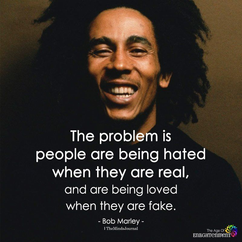 The Problem Is People Are Being Hated When They Are Real Bob Marley Quotes Bob Marley Love Quotes Fake Quotes