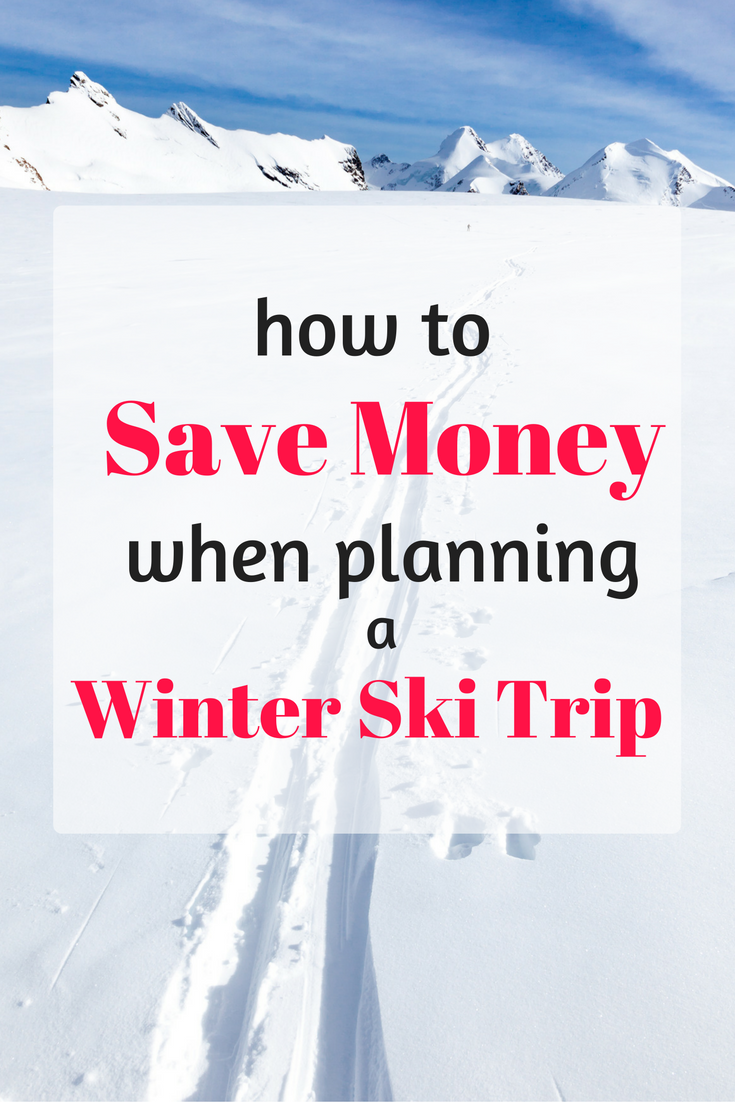How to Save Money When Planning a Winter Ski Trip