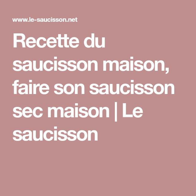 Recette du saucisson maison, faire son saucisson sec maison   Le saucisson   Saucisson maison ...