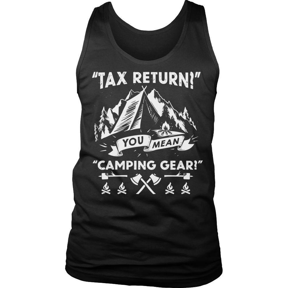 Camping Hiking T-shirt Hoodie Tank Top - Tax Return... Camping Gear!