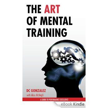 Amazon.com.br eBooks Kindle: The Art of Mental Training - A Guide to Performance Excellence (English Edition), DC Gonzalez