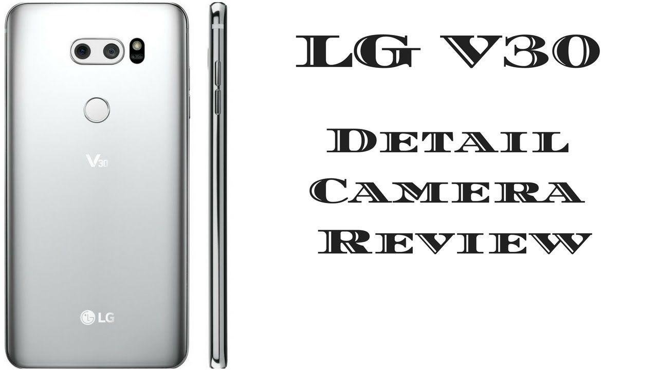 LG V30 Detail Camera Review | ProPhotographyNow xyz | Pinterest
