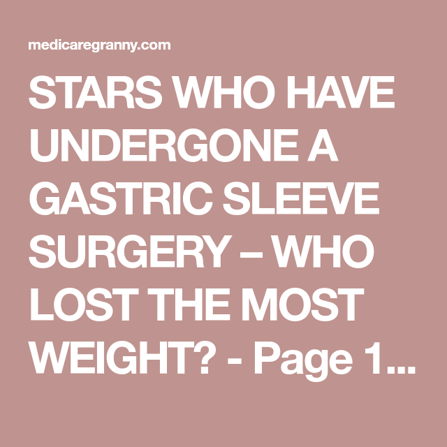 Stars Who Have Undergone A Gastric Sleeve Surgery Who Lost The