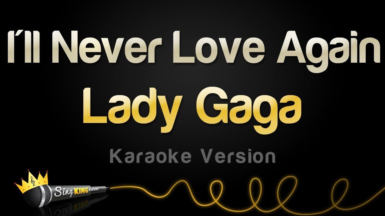 Lady Gaga I Ll Never Love Again Karaoke Version Never Love Again Karaoke Love Again