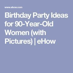 Birthday Party Ideas For 90 Year Old Women In 2019