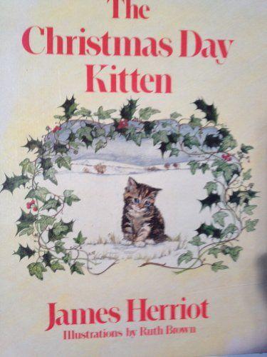 Amazon.com: The Christmas Day Kitten (9780312134075): James Herriot, Ruth Brown: Books   James ...