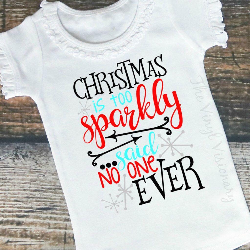 christmas shirt christmas is too sparkly said no one ever holiday girl shirt girl christmas shirt toddler girl christmas tee by thevinylvisionary