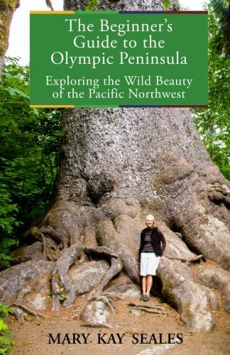 The Beginner's Guide to the Olympic Peninsula: Exploring ...…
