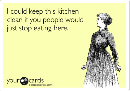 I could keep this kitchen clean if you people would just stop eating here--or dropping mail and everything else you don't know what to do with on the countertops!  LOL!
