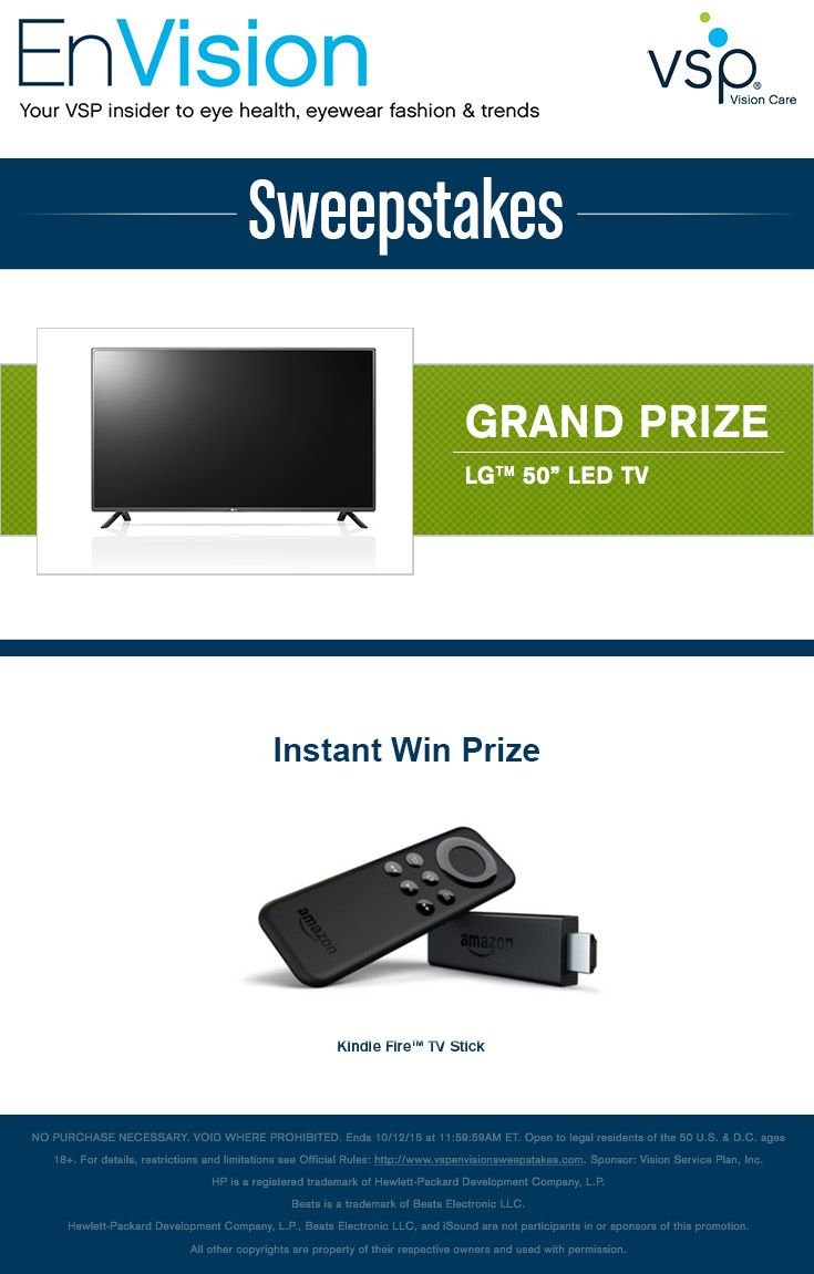 "Enter VSP's EnVision Sweepstakes today for your chance to win a LG™ 50"" LED TV. Also, play our Instant Win Game for your chance to win a Kindle Fire™ TV Stick! Be sure to come back daily to increase your chances to win."
