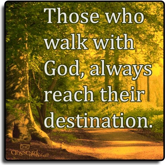 Inspirational Quotes About Walking With God: Those Who Walk With God, Always Reach Their Destination