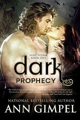 Dark Prophesy Soul Storm Book 1 By Ann Gimpel Genre: Dark Fantasy Themes: Fae, Sidhe, Psychics, Pre-apocalyptic Release Date: December 11, 2014 Sale Price: 99¢ On Sale for a limited time only