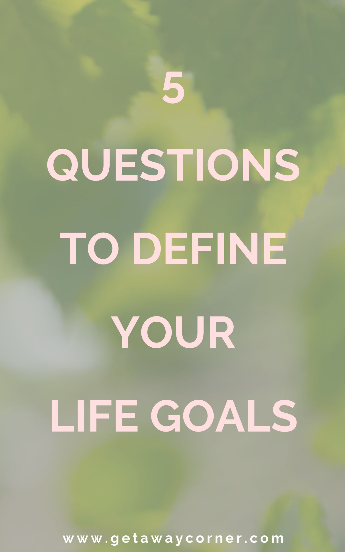 5 Questions To Help You Make Life Goals