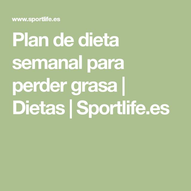 Plan de dieta semanal para perder grasa sportlife