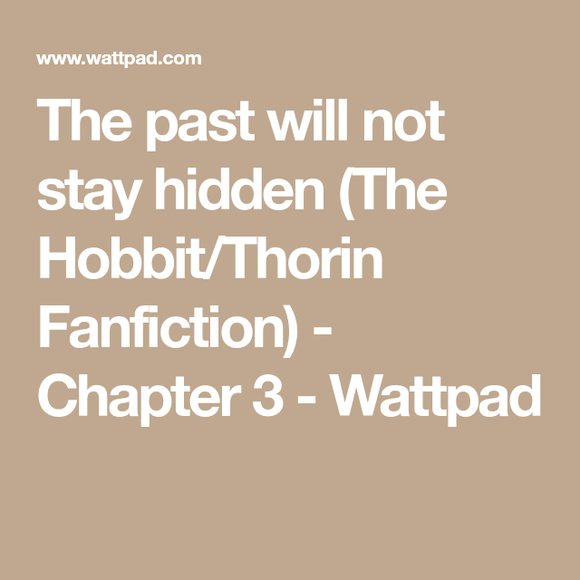 The Past Will Not Stay Hidden The Hobbit Thorin Fanfiction Chapter 3