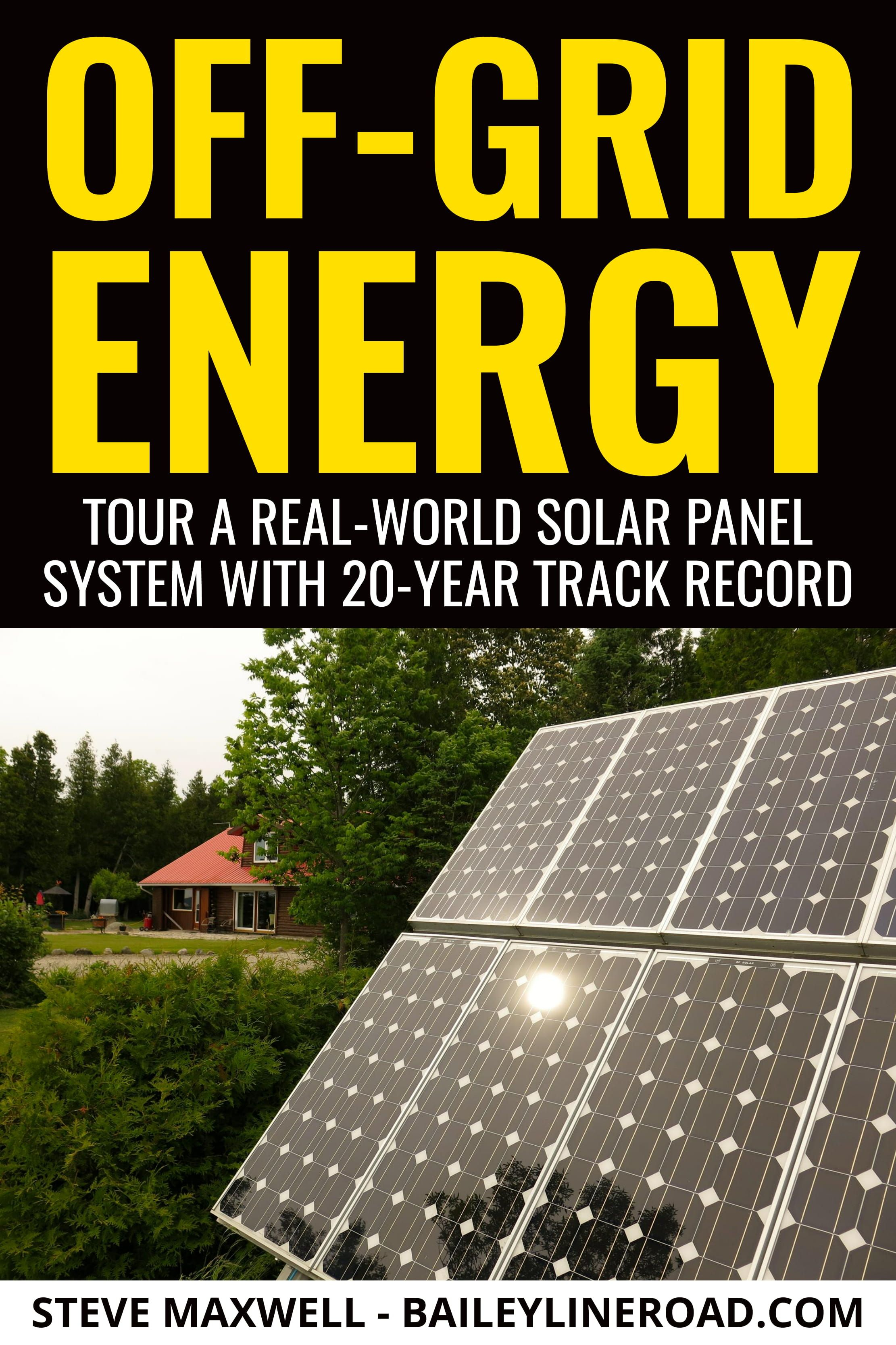 Off Grid Energy Tour A Real World Solar Panel System With 20 Year Track Record Baileylineroad Solar Panels Solar Solar Panel System