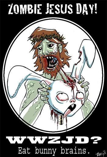 d546ff1d87 Zombie Jesus ate the Easter Bunny